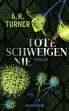 A K Turner, A. K. Turner - Tote schweigen nie