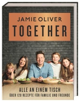 Jamie Oliver - Together - Alle an einem Tisch - Über 120 Rezepte für Familie und Freunde