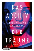 Carmen Maria Machado - Das Archiv der Träume