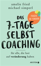 Amelie Fried, Michael Simperl, Isabel Klett - Das 7-Tage-Selbstcoaching