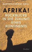 Bartholomäus Grill - Afrika! Rückblicke in die Zukunft eines Kontinents
