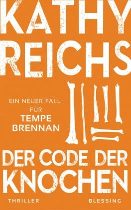 Kathy Reichs - Der Code der Knochen - Ein neuer Fall für Tempe Brennan
