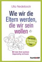 Ulla Nedebock - Wie wir die Eltern werden, die wir sein wollen