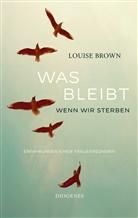 Louise Brown - Was bleibt, wenn wir sterben
