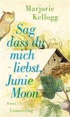 Marjorie Kellogg - Sag dass du mich liebst, Junie Moon