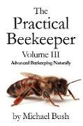 Michael Bush - The Practical Beekeeper Volume III Advanced Beekeeping Naturally