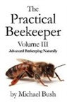 Michael Bush - The Practical Beekeeper Volume III Advanced Beekeeping Naturally