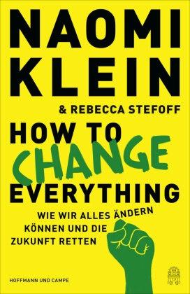 Naom Klein, Naomi Klein, Rebecca Stefoff - How to Change Everything - Wie wir alles ändern können und die Zukunft retten (Deutsche Ausgabe)