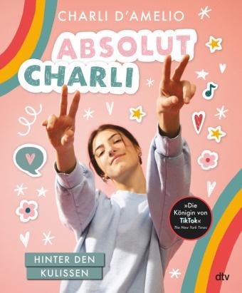 Charli D'Amelio - Absolut Charli - Hinter den Kulissen - Autobiografisches Mitmachbuch des TikTok-Stars ab 12