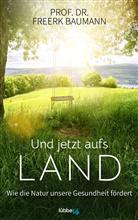 Freerk Baumann - Und jetzt aufs Land