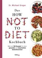 Michael Greger - Das HOW NOT TO DIET Kochbuch
