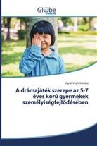 Vígné Végh Mónika - A drámajáték szerepe az 5-7 éves korú gyermekek személyiségfejlödésében