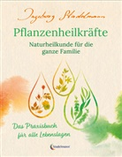 Ingeborg Stadelmann - Gesund bleiben mit Pflanzenheilkräften