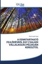 Ótott-Janek Fanni - A FENNTARTHATÓ FEJL DÉSR L EGY CSALÁDI VÁLLALKOZÁS PÉLDÁJÁN KERESZTÜL