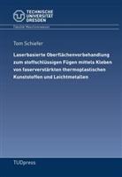 Tom Schiefer - Laserbasierte Oberflächenvorbehandlung zum stoffschlüssigen Fügen mittels Kleben von faserverstärkten thermoplastischen Kunststoffen und Leichtmetallen