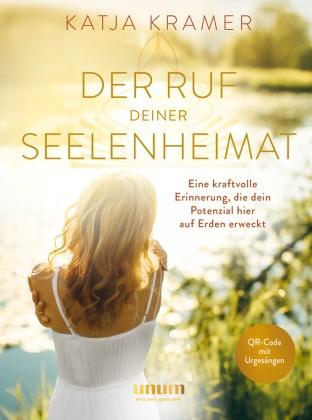 Katja Kramer - Der Ruf deiner Seelenheimat - Eine kraftvolle Erinnerung, die dein Potenzial hier auf Erden erweckt