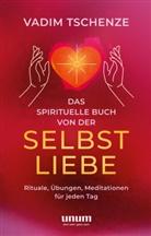 Vadim Tschenze - Das spirituelle Buch von der Selbstliebe