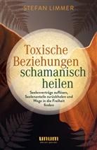 Stefan Limmer - Toxische Beziehungen schamanisch heilen