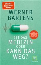Werner Bartens - Ist das Medizin - oder kann das weg?
