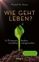 Markolf H (Prof. Dr.) Niemz, Markolf H. Niemz - Wie geht leben?
