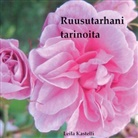 Leila Kastelli - Ruusutarhani tarinoita