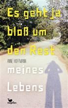 Anne Hoffmann - Es geht ja bloß um den Rest meines Lebens
