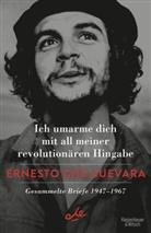 Ernesto Che Guevara, Ernesto Che Guevara - Ich umarme dich mit all meiner revolutionären Hingabe