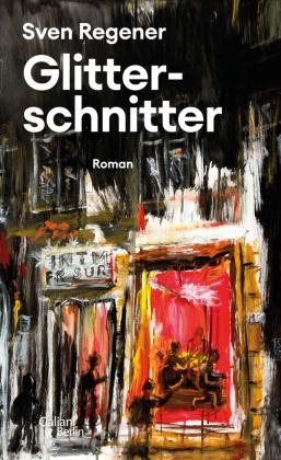 Sven Regener - Glitterschnitter - Roman. Ungekürzte Ausgabe
