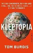 Tom Burgis, Michael Schiffmann - Kleptopia - Wie Geheimdienste, Banken und Konzerne mit schmutzigem Geld die Welt erobern