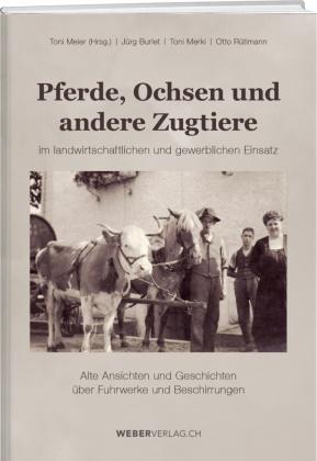 Jürg Burlet, Toni Meier - Pferde, Ochsen und andere Zugtiere - Alte Ansichten und Geschichten über Fuhrwerke und Beschirrungen