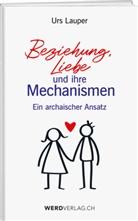 Urs Lauper - Beziehung, Liebe und ihre Mechanismen