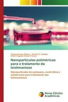 André Augusto Gomes Faraco, Tatiana Gomes Ribeiro, Rachel O. Castilho - Nanopartículas poliméricas para o tratamento da leishmaniose