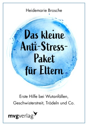 Heidemarie Brosche - Das kleine Anti-Stress-Paket für Eltern - Erste Hilfe bei Wutanfällen, Geschwisterstreit, Trödeln und Co.