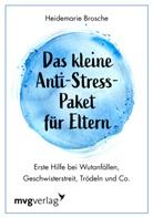 Heidemarie Brosche - Das kleine Anti-Stress-Paket für Eltern