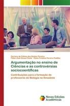 Fábio José Souza Costa, Elane Cristina Pereira Padilha, Gerlany de Fátima dos Santos Pereira - Argumentação no ensino de Ciências e as controvérsias sociocoentíficas