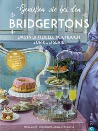 Petra Milde,  Arina Meschanova, Arina Meschanova - Genießen wie bei den Bridgertons - Das inoffizielle Kochbuch zur Kultserie