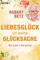 Robert Betz - Liebesglück ist keine Glücksache