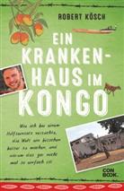 Robert Kösch - Ein Krankenhaus im Kongo