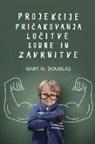 Gary M. Douglas - Projekcije, pricakovanja, locitve, sodbe in zavrnitve (Slovenian)