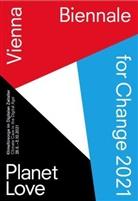Laura Amann, Geral Bast, Gerald Bast, Wolfgang Brunner, Elisabeth Falkensteiner, Angelik Fitz... - VIENNA BIENNALE FOR CHANGE 2021: PLANET LOVE. Klimafürsorge im Digitalen Zeitalter / VIENNA BIENNALE FOR CHANGE 2021: PLANET LOVE. Climate Care in the Digital Age