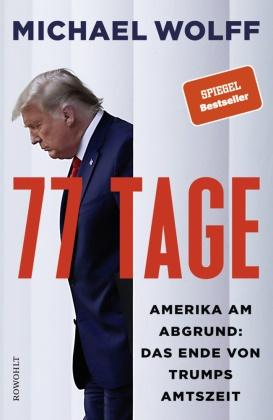 Michael Wolff - 77 Tage - Amerika am Abgrund: Das Ende von Trumps Amtszeit