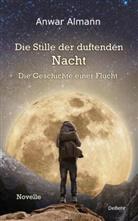 Anwar Almann - Die Stille der duftenden Nacht - Die Geschichte einer Flucht - Novelle