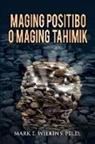 Mark E Wilkins Ph. D - Maging Positibo O Maging Tahimik