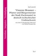 Jan Larisch - Vinzenz Brauner - Pfarrer und Bürgermeister der Stadt Zuckmantel in deutsch-tschechischer Umbruchszeit