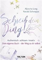Aljosch Long, Aljoscha Long, Ronald Schweppe - Schreib dein Ding!