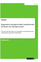 Anonym - Regenrative Energietechnik. Gaskraftwerke als Retter der Energiewende?