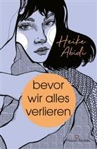 Heike Abidi - Bevor wir alles verlieren
