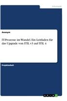 Anonym - IT-Prozesse im Wandel. Ein Leitfaden für das Upgrade von ITIL v3 auf ITIL 4