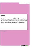 Anonym - Optimierung eines didaktisch orientierten Bodenkurses mit dem Themenschwerpunkt der pedosphärischen Zeigerorganismen