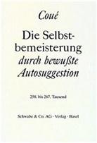 Emile Coue, Emil Coué, Emile Coué - Die Selbstbemeisterung durch bewusste Autosuggestion; .